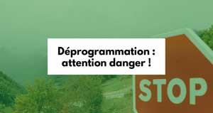 Les Spécialistes CSMF : Déprogrammation : attention danger !