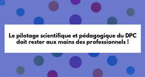 Le pilotage scientifique et pédagogique du DPC doit rester aux mains des professionnels