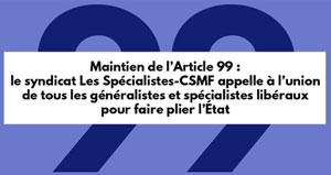Maintien de l'Article 99 : le syndicat Les Spécialistes CSMF appelle à l'union de tous les généralistes et spécialistes libéraux pour faire plier l'État