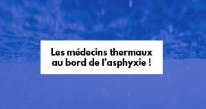 Les médecins thermaux au bord de l'asphyxie