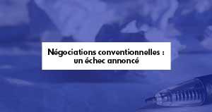 Négociations conventionnelles : un échec annoncé