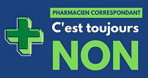 Pharmacien correspondant : c'est toujours NON !